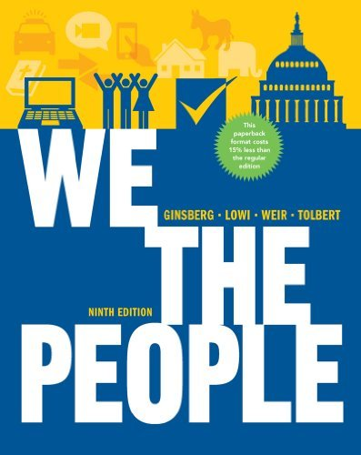 We the People: An Introduction to American Politics (Full Ninth Edition (with policy chapters)) [Paperback] [with policy chapters] Full Ninth Edition (with policy chapters) Ed. Benjamin Ginsberg, Theodore J. Lowi, Margaret Weir, Caroline J. Tolbert