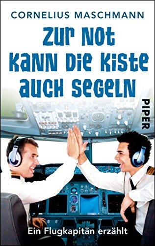 Zur Not kann die Kiste auch segeln: Ein Flugkapitän erzählt (German Edition)