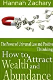 img - for How to Attract Wealth and Abundance: The Power of Universal Law and Positive Thinking by Hannah Zachary (2013-12-10) book / textbook / text book