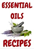 ESSENTIAL OILS: ESSENTIAL OILS:Aromatherapy essential oils recipes, Essential Oils For Beginners Guide For Physical and Emotional Health -Essential Oil Recipes ebook