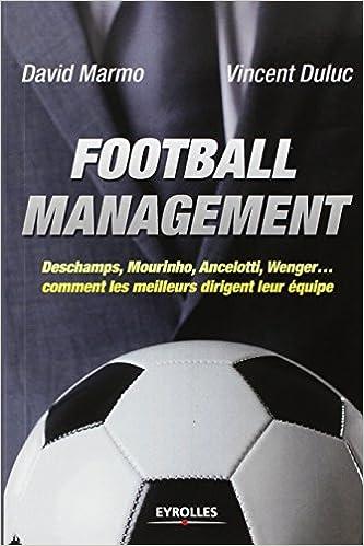 Football management : Deschamps, Mourinho, Ancelottio, Wenger, comment les meilleurs dirigent leur equipe
