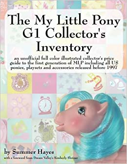 the-my-little-pony-g1-collector-s-inventory-an-unofficial-full-color-illustrated-collector-s-price-guide-to-the-first-generation-of-mlp-including-all-playsets-and-accessories-released-before-1997