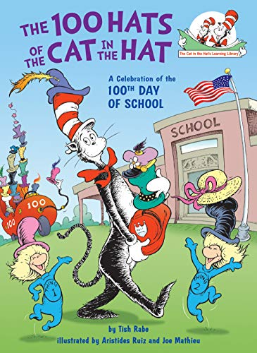 The 100 Hats of the Cat in the Hat: A Celebration of the 100th Day of School (Cat in the Hat's Learning Library) -