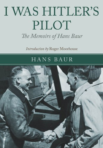 Pilot Luftwaffe - I Was Hitler's Pilot: The Memoirs of Hans Baur