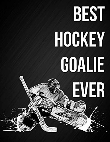 Best Hockey Goalie Ever: Ice Hockey Goaltender Quote Notebook Journal Blank Lined College Ruled Composition Notepad 140 Pages (70 Sheets) Novelty Birthday Gift for an Ice Hockey Goalie Son