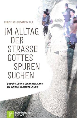 Im Alltag der Straße Gottes Spuren suchen: Persönliche Begegnungen in Straßenexerzitien