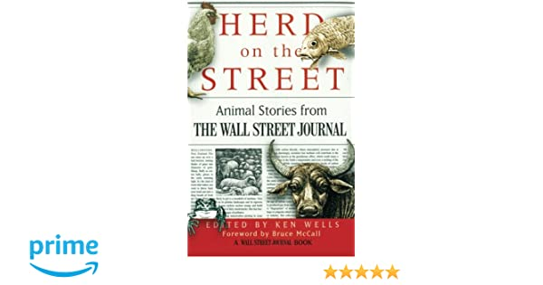 9c86cfa6679 Herd on the Street: Animal Stories from The Wall Street Journal (Wall  Street Journal Book): Ken Wells, Bruce McCall: 9780743254205: Amazon.com:  Books