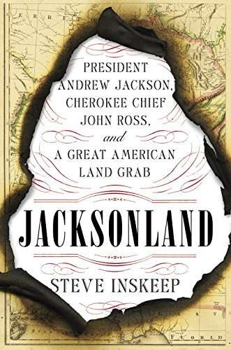 Jacksonland: President Andrew Jackson, Cherokee Chief John Ross, and a Great American Land Grab by Steve Inskeep (19-May-2015) Hardcover