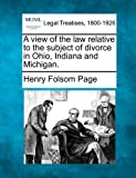 A view of the law relative to the subject of divorce in Ohio, Indiana and Michigan, Henry Folsom Page, 1240010249