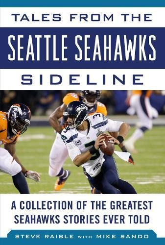 Tales From The Seattle Seahawks Sideline  A Collection Of The Greatest Seahawks Stories Ever Told  Tales From The Team