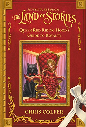 Adventures from the Land of Stories: Queen Red Riding Hood's Guide to Royalty (Hood Guide)