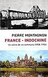 L'Indochine Française, 1858-1954 par Montagnon
