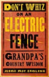 img - for Don't Whiz on an Electric Fence: Grandpa's Country Wisdom book / textbook / text book