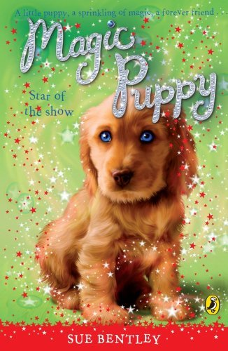 Magic Puppy: Star of the Show by Sue Bentley (2008-04-03)