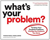 What's Your Problem?: To Solve Your Toughest Problems, Change the Problems You Solve Front Cover