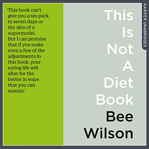 This Is Not a Diet Book: A User's Guide to Eating Well by Bee Wilson