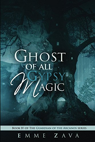 Ghost of All Gypsy Magic (The Guardian of the Arcanos Book 4)