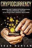 Cryptocurrency: Investing and Trading in the Blockchain. Bitcoin, Ethereum, Litecoin, IOTA, Ripple, Dash, Monero, Neo & More!