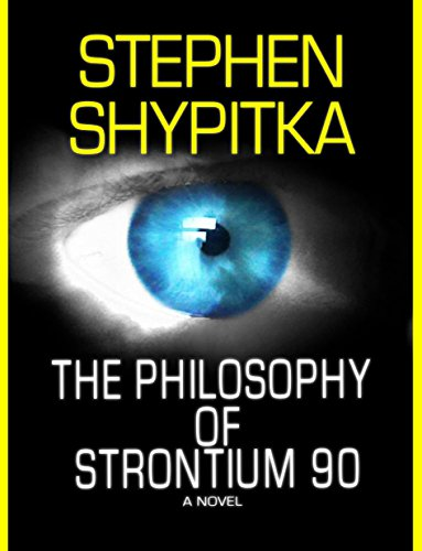 The Philosophy Of Strontium 90 By Shypitka Stephen