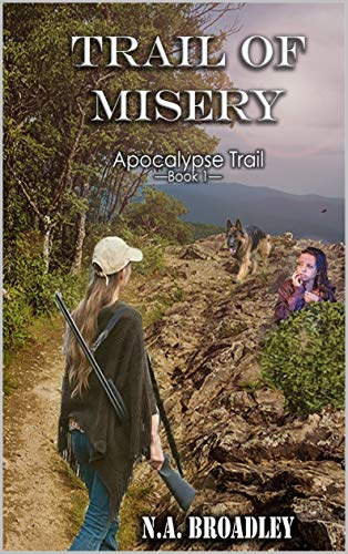 Trail of Misery (Apocalypse Trail Book 1) by [Broadley, N.A.]