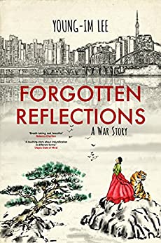 Forgotten Reflections: A War Story by [Lee, Young-Im]