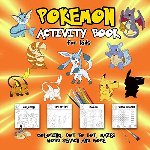 Pokemon Activity Book for Kids: Coloring, Dot To Dot, Mazes, Word Search and More! This Activity Book Will Be Interesting For Boys, Girls, Toddlers, Preschoolers, Kids 3-8, 6-8, 8-12 ages