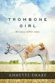 Trombone Girl: The Josey Miller Story by [Drake, Annette]