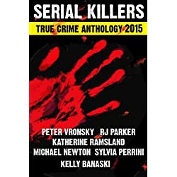2015 Serial Killers True Crime Anthology, Volume II (Annual True Crime Anthology) (Volume 2)