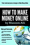 How to Make Money Online: The Comprehensive Specialist Course to Making Money Online and earning up to 000 per month: Tried and tested methods to make money online,blogging, at home and more.