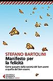 Manifesto per la felicità: Come passare dalla società del ben-avere a quella del ben-essere (Universale economica. Saggi)