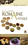 La cuisine romaine antique: 35 recettes pour aujourd'hui.
