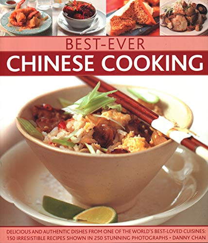 Best-Ever Chinese Cooking: Delicious And Authentic Dishes From One Of The World'S Best-Loved Cuisines: 150 Irresistible Recipes Shown In 250 Stunning Photographs