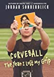 Curveball: the Year I Lost My Grip, Jordan Sonnenblick, 0545320704