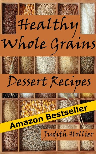 Healthy Whole Grains Dessert Recipes, Easy and Delicious Whole Grain Desserts