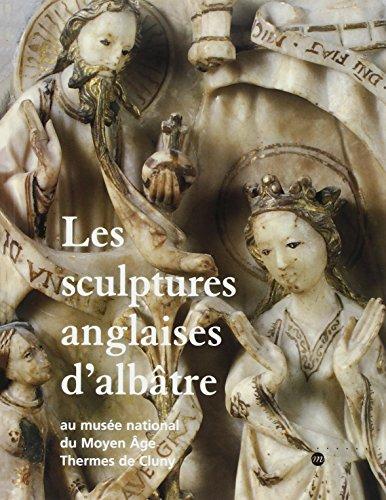 Les sculptures anglaises d'albatre: Musée national du Moyen Age, Thermes de Cluny, Paris (Monographies) (French Edition)