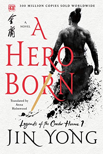 A Hero Born: The Definitive Edition (Legends of the Condor Heroes Book 1) by [Yong, Jin]