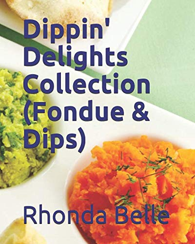 Dippin' Delights Collection (Fondue & Dips) by Rhonda Belle