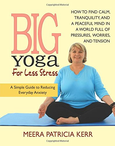 Read Online Big Yoga For Less Stress: A Simple Guide to Reducing Everyday Anxiety ebook