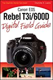 Canon EOS Rebel T3i / 600D Digital Field Guide