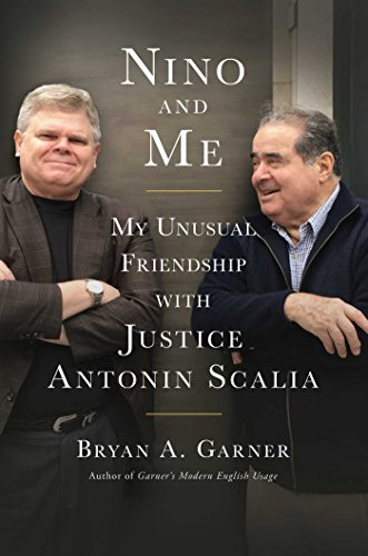 Nino and Me: My Unusual Friendship with Justice Antonin Scalia