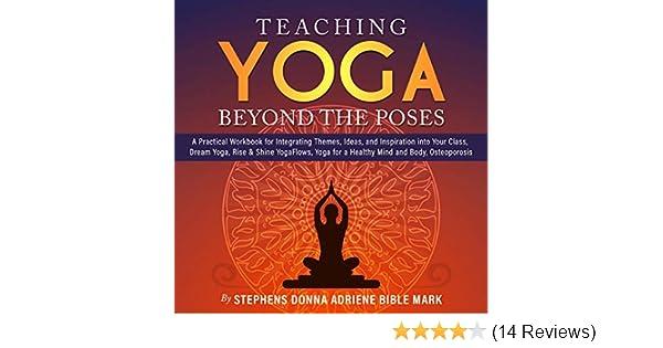 Amazon.com: Teaching Yoga Beyond the Poses: A Practical ...