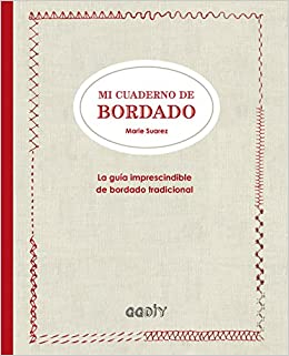 Mi cuaderno de bordado : la guía imprescindible de bordado tradicional (Spanish) Hardcover – September 2, 2016