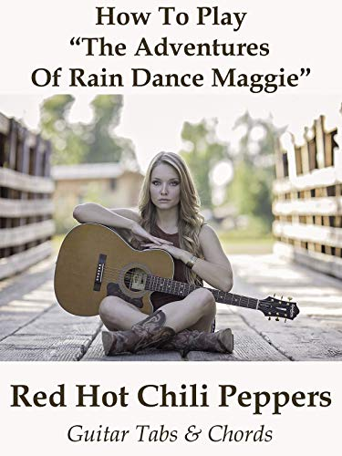 How To Play The Adventures Of Rain Dance Maggie By Red Hot Chili Peppers - Guitar Tabs & Chords ()
