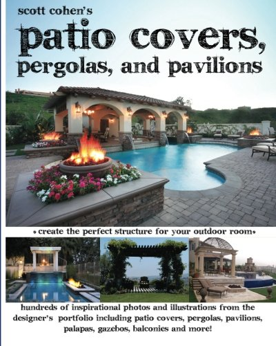 Scott Cohen's Patio Covers, Pergolas, and Pavilions (Pergola Patio Diy)