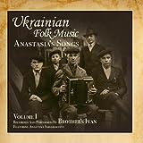 Ukrainian Folk Music, Vol. 1, Anastasia's Songs