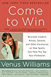 Come to Win: Business Leaders, Artists, Doctors, and Other Visionaries on How Sports Can Help You Top Your Profession