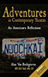Adventures in Contemporary Yucatan, Alan Van Bodegraven, 0980008433