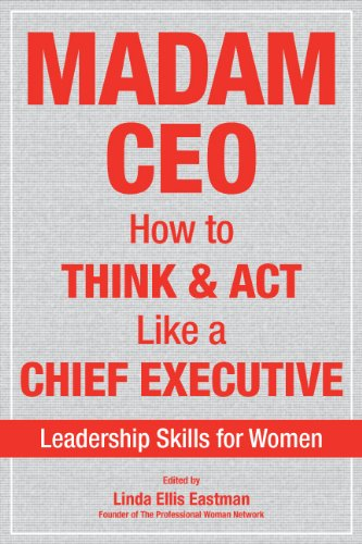 Madam CEO: How to Think and Act Like a Chief Executive