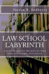 Law School Labyrinth: A Guide To Making The Most Of Your Legal Education- Third Edition