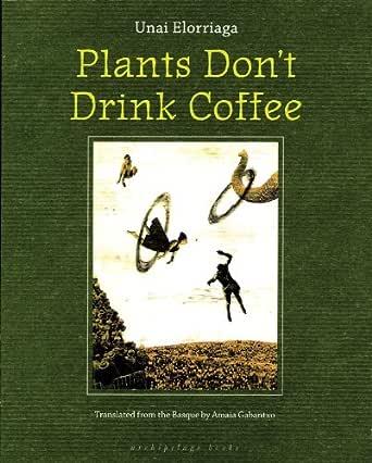 Plants Dont Drink Coffee (English Edition) eBook: Elorriaga, Unai ...